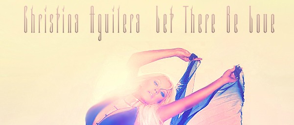 christina_aguilera___let_there_be_love_by_flamboyantdesigns-d5xphh3